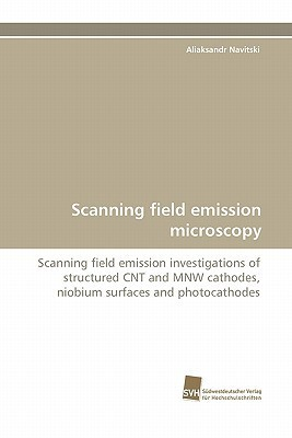Scanning Field Emission Microscopy  by  Aliaksandr Navitski