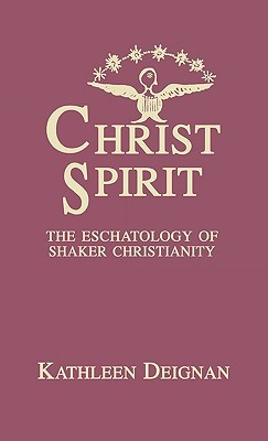 Christ Spirit: The Eschatology of Shaker Christianity  by  Kathleen P. Deignan