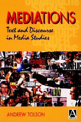 Mediations: Text & Discourse in Media Studies Andrew Tolson