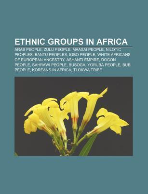Ethnic Groups in Africa: Arab People, Zulu People, Maasai People, Nilotic Peoples, Bantu Peoples, Igbo People Source Wikipedia