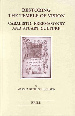 Restoring the Temple of Vision: Cabalistic Freemasonry and Stuart Culture Marsha Keith Schuchard