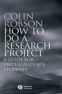 How to Do a Research Project: A Guide for Undergraduate Students Colin Robson