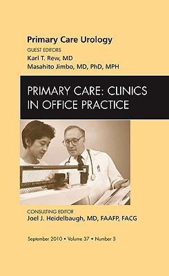 Primary Care Urology, An Issue of Primary Care Clinics in Office Practice  by  Karl T. Rew
