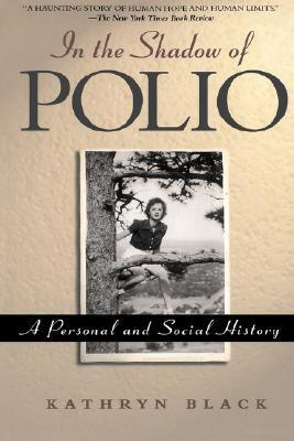 In The Shadow Of Polio: A Personal And Social History Kathryn Black