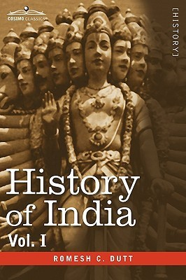 History of India, in Nine Volumes: Vol. I - From the Earliest Times to the Sixth Century B.C Romesh Chunder Dutt