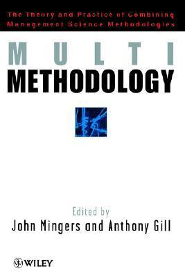 Multimethodology: Towards Theory and Practice and Mixing and Matching Methodologies MINGERS