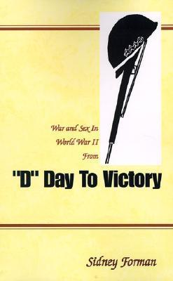 D Day to Victory: War and Sex in World War II from  by  Sidney Forman