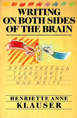 Writing on Both Sides of the Brain: Breakthrough Techniques for People Who Write  by  Henriette Anne Klauser