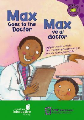 Max Goes to the Doctor/Max Va Al Doctor Adria F. Klein