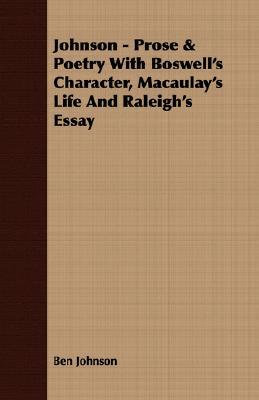 Johnson - Prose & Poetry with Boswells Character, Macaulays Life and Raleighs Essay Ben Johnson