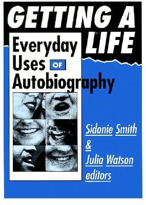 Getting A Life: Everyday Uses of Autobiography Sidonie Smith