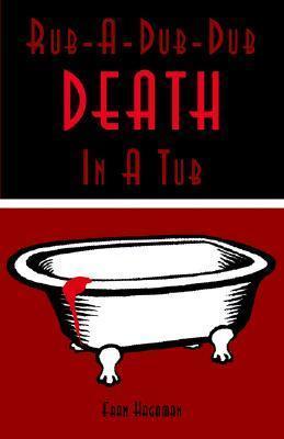 Rub-A-Dub-Dub Death in a Tub: A Medical Mystery  by  Frances E. Hagaman