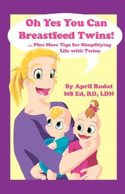 Oh Yes You Can Breastfeed Twins! ...Plus More Tips for Simplifying Life with Twins April Rudat