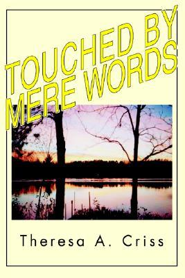 Touched Mere Words by Theresa Criss