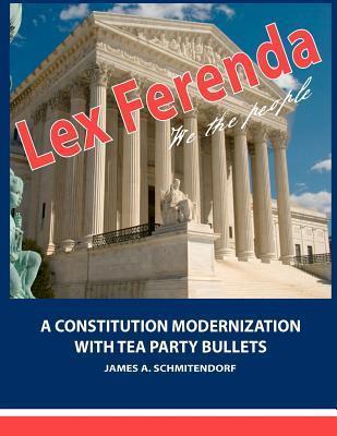 Lex Ferenda: A Constitution Modernization with Tea Party Bullets James A. Schmitendorf