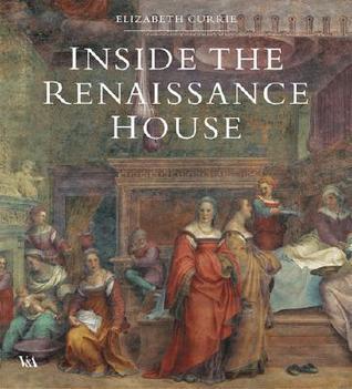 Inside the Renaissance House Elizabeth Currie