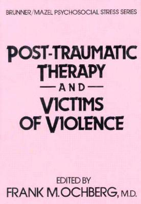 Post-Traumatic Therapy and Victims of Violence  by  Frank M. Ochberg