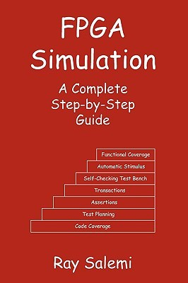 FPGA Simulation: A Complete Step-By-Step Guide Ray Salemi