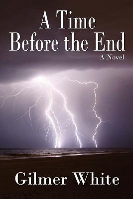 A Time Before the End  by  Gilmer White