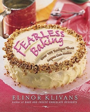 Fearless Baking: Over 100 Recipes That Anyone Can Make  by  Elinor Klivans