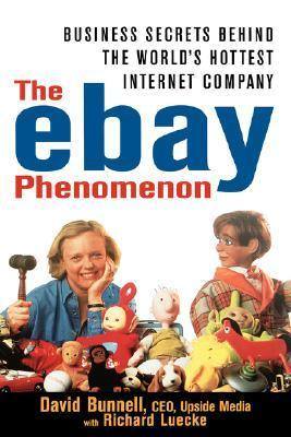 The Ebay Phenomenon: Business Secrets Behind the Worlds Hottest Internet Company  by  David Bunnell