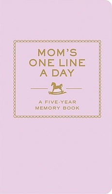 Moms One Line a Day: A Five-Year Memory Book  by  Chronicle Books