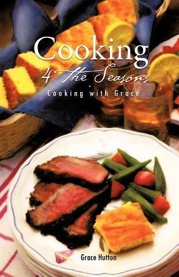 Cooking 4 the Seasons: Cooking with Grace  by  Grace.