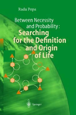 Between Necessity and Probability: Searching for the Definition and Origin of Life Radu Popa