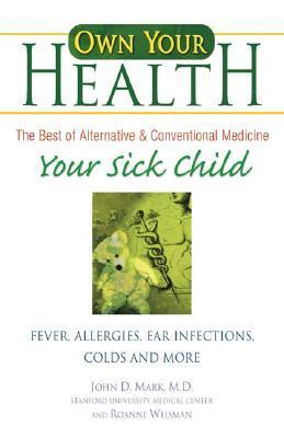 Your Sick Child: Fever, Allergies, Ear Infections, Colds and More John Mark