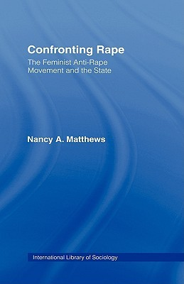 Confronting Rape: The Feminist Anti-Rape Movement and the State Nancy A. Matthews