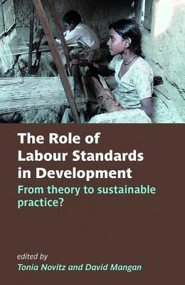 The Role of Labour Standards in Development: From Theory to Sustainable Practice? Tonia Novitz