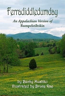 Ferradiddledumday: An Appalachian Version of Rumpelstiltskin  by  Becky Mushko