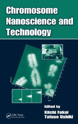 Chromosome Nanoscience and Technology Kiichi Fukui