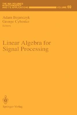 Linear Algebra for Signal Processing (The IMA Volumes in Mathematics and its Applications) Adam Bojanczyk