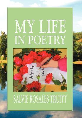 My Life in Poetry  by  Salvie Rosales Truitt