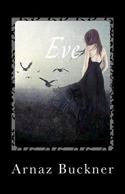 Eve: In the Darkness and Light  by  Arnaz Buckner