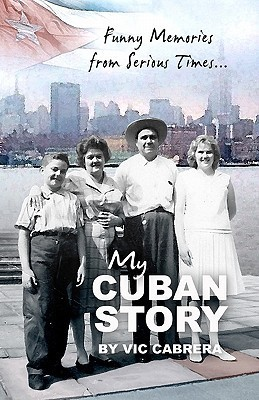 My Cuban Story: Funny Memories from Serious Times...  by  Vic Cabrera