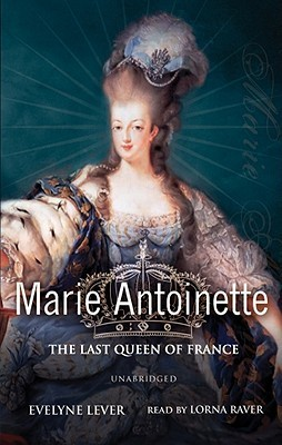 Marie-Antoinette: The Last Queen of France  by  Évelyne Lever
