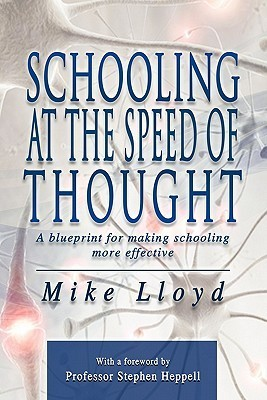 Schooling at the Speed of Thought: A Blueprint for Making Schooling More Effective Mike Lloyd
