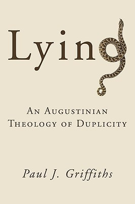 Lying: An Augustinian Theology of Duplicity Paul J. Griffiths