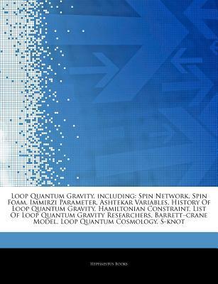 Loop Quantum Gravity, including: Spin Network, Spin Foam, Immirzi Parameter, Ashtekar Variables, History Of Loop Quantum Gravity, Hamiltonian Constraint, List Of Loop Quantum Gravity Researchers, Barrett-crane Model, Loop Quantum Cosmology, S-knot Hephaestus Books