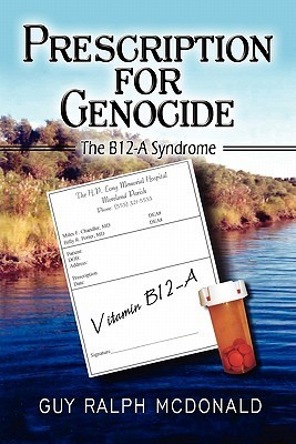 Prescription for Genocide: The B12-A Syndrome Guy Ralph Mcdonald
