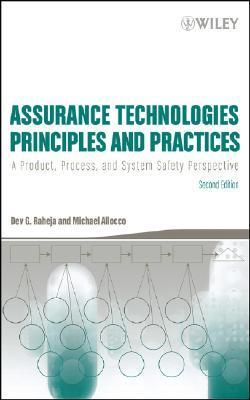 Assurance Technologies Principles and Practices: A Product, Process, and System Safety Perspective  by  Dev G. Raheja