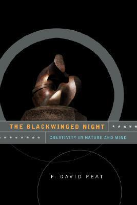 The Blackwinged Night: Creativity In Nature And Mind  by  F. David Peat