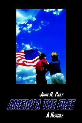 America the Free: A History John H. Cary