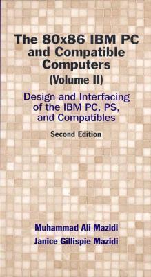 80X86 IBM PC and Compatible Computers, Vol. II, The: Design and Interfacing of the IBM PC and Compatible Computers Muhammed Ali Mazidi