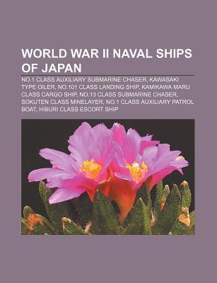 World War II Naval Ships of Japan: No.1 Class Auxiliary Submarine Chaser, Kawasaki Type Oiler, No.101 Class Landing Ship  by  Source Wikipedia