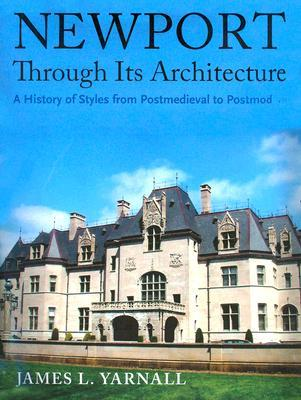 Newport Through Its Architecture: A History of Styles from Postmedieval to Postmodern  by  James L. Yarnall