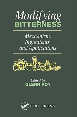 Modifying Bitterness: Mechanism, Ingredients, and Applications Glenn M. Roy