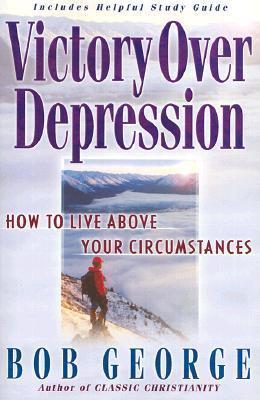 Victory Over Depression Bob George